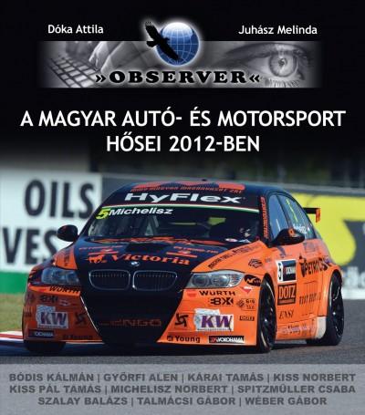 Dóka Attila - Juhász Melinda - A magyar autó- és motorsport hősei 2012-ben