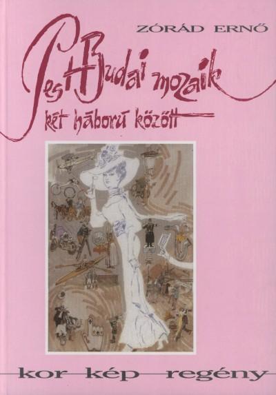 Zórád Ernő - Pest-Budai mozaik + Egy vándorfestő ifjúságai, 1911-1951
