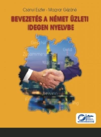 Csányi Eszter - Magyar Gézáné - Bevezetés a német üzleti idegen nyelvbe
