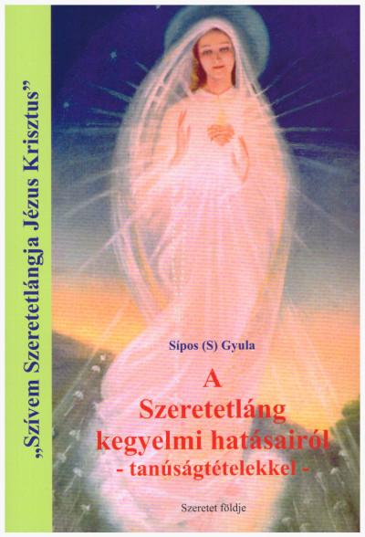 Sipos  Gyula (S) - A Szeretetláng kegyelmi hatásairól