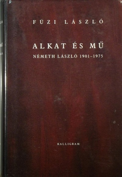 Füzi László - Alkat és mű - Németh László 1901-1975