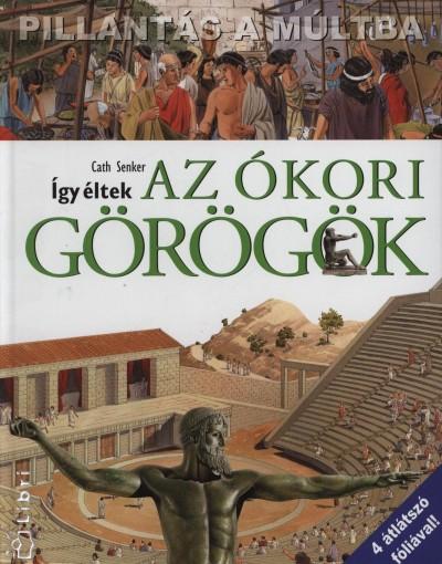 Cath Senker - Így éltek az ókori görögök