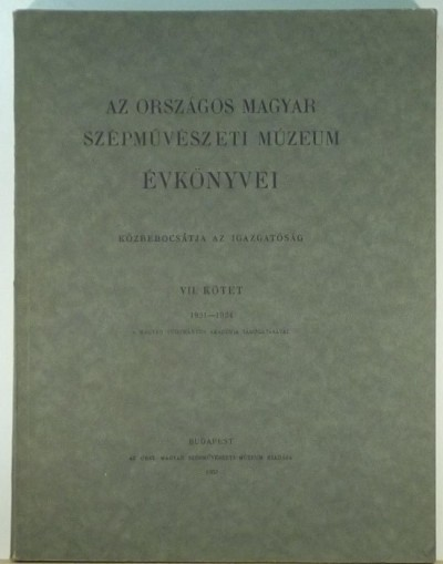 - Az Országos Magyar Szépművészeti Múzeum évkönyvei 1931-1934