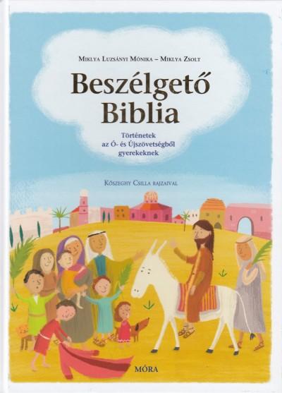 Miklya Zsolt - Miklya Luzsányi Mónika - Beszélgető Biblia