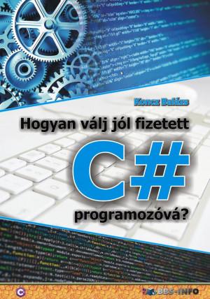 d3f24932c7 Koncz Balázs - Hogyan válj jól fizetett C# programozóvá?