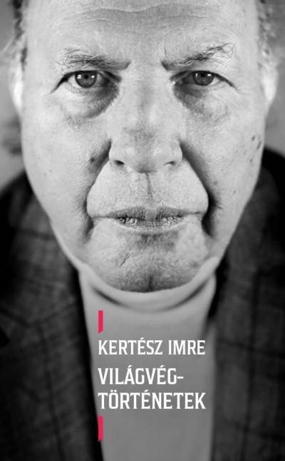 Kertész Imre - Világvég-történetek
