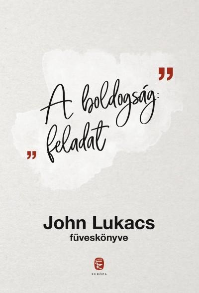 John Lukacs - Barkóczi András  (Szerk.) - A boldogság: feladat