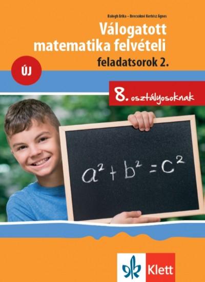 Balogh Erika - Brecsokné Kertész Ágnes - Válogatott matematika felvételi feladatsorok 2. - 8. osztályosoknak