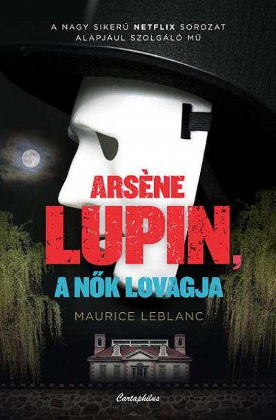 Maurice Leblanc - Arsene Lupin, a nők lovagja