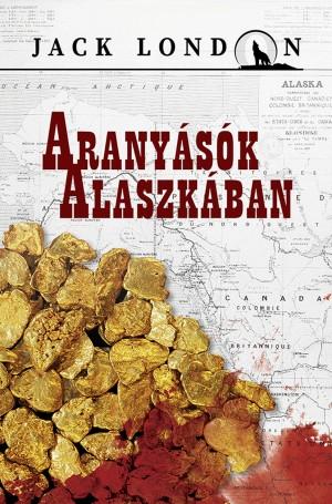 Jack London - Arany�s�k Alaszk�ban