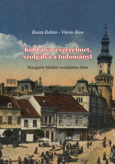 Kuntz Zoltán - Vörös Ákos - Koldulva a szerelmet, szolgálva a tudományt