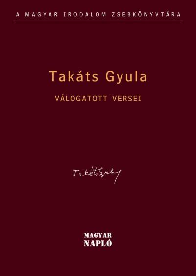 Takáts Gyula - Oláh János  (Szerk.) - Takács Gyula válogatott versei