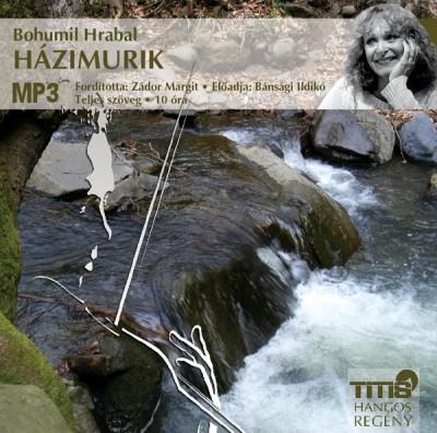 Bohumil Hrabal - Bánsági Ildikó - Házimurik - Hangoskönyv MP3