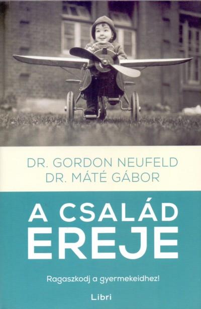 Dr. Máté Gábor - Dr. Gordon Neufeld - A család ereje