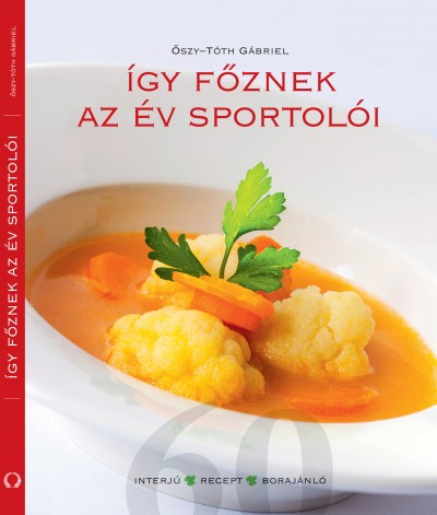 Őszy-Tóth Gábriel  (Szerk.) - Így főznek az év sportolói