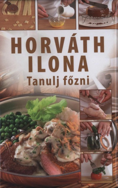 Horváth Ilona - Liptai Zoltán  (Összeáll.) - Szabó Zsolt  (Összeáll.) - Tyihák Katalin  (Összeáll.) - Tanulj főzni