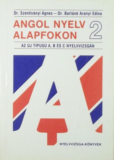 Dr. Bartáné Aranyi Edina - Dr. Szentiványi Ágnes - Angol nyelv alapfokon 2.