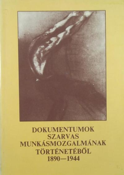 - Dokumentumok Szarvas munkásmozgalmának történetéből 1890-1944