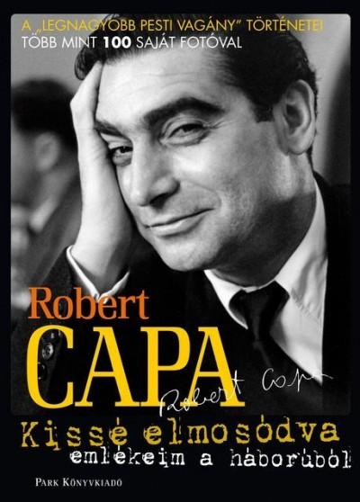Robert Capa - Kissé elmosódva - Emlékeim a háborúról