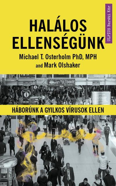 Mark Olshaker - Michael T. Osterholm Phd - Halálos ellenségünk