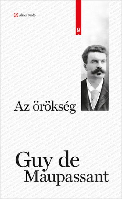 Guy De Maupassant - Golubeff Lóránt  (Szerk.) - Wimmer Ágnes  (Szerk.) - Az örökség