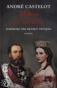 MIKSA ÉS SAROLTA - HABSBURG PÁR MEXIKÓ TRÓNJÁN