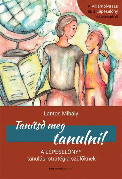 Lantos Mihály - Tanítsd meg tanulni!