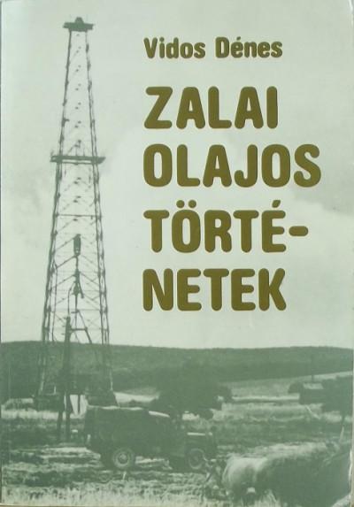 Vidos Dénes - Zalai olajos történetek