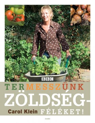 Carol Klein - Termesszünk zöldségféléket!