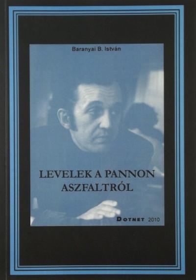 Baranyai B. István - Levelek a Pannon aszfaltról