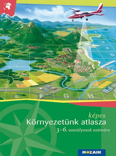 Mészárosné Balogh Ágnes - Képes környezetünk atlasza 3-6. osztályosok számára