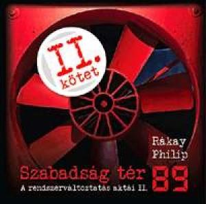 R�kay Philip - Szabads�g t�r '89 - A rendszerv�ltoztat�s akt�i II.