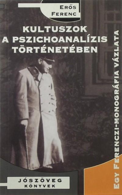 Erős Ferenc - Kultuszok a pszichoanalízis történetében