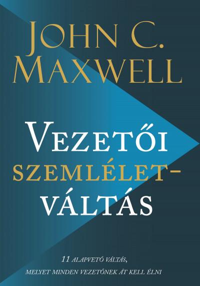 John C. Maxwell - Vezetői szemléletváltás