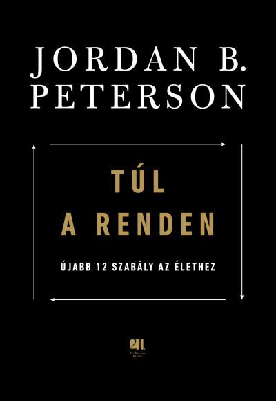 Jordan B. Peterson - Túl a renden - Újabb 12 szabály az élethez