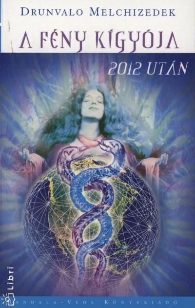 Drunvalo Melchizedek - A fény kígyója 2012 után