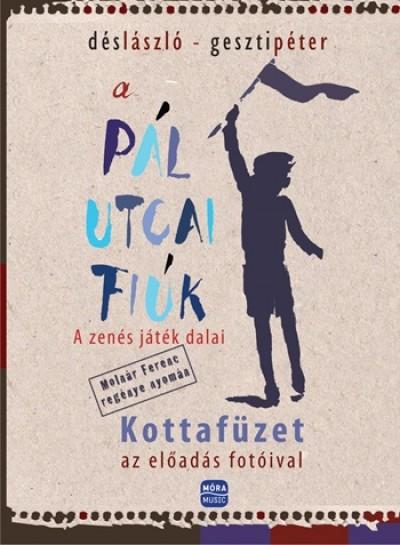 Dés László - Geszti Péter - A Pál utcai fiúk - A zenés játék dalai