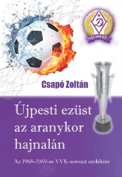 Csapó Zoltán - Újpesti ezüst az aranykor hajnalán