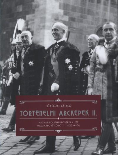 Tőkéczki László - Történelmi arcképek II.