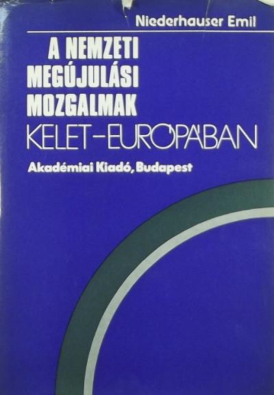 Niederhauser Emil - A nemzeti megújulási mozgalmak Kelet-Európában