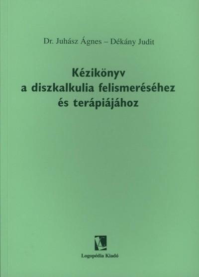 Dékány Judit - Dr. Juhász Ágnes - Kézikönyv a diszkalkulia felismeréséhez és terápiájához