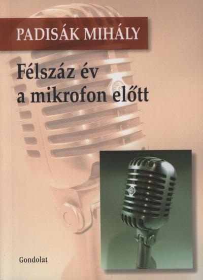 Padisák Mihály - Félszáz év a mikrofon előtt