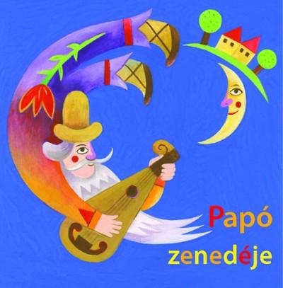 Keresztes Dóra - Kiss Ferenc - Papó zenedéje CD-melléklettel