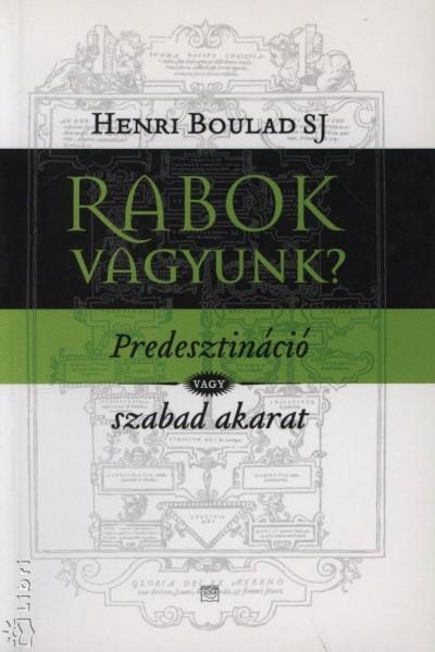 Henri Boulad Sj - Rabok vagyunk?