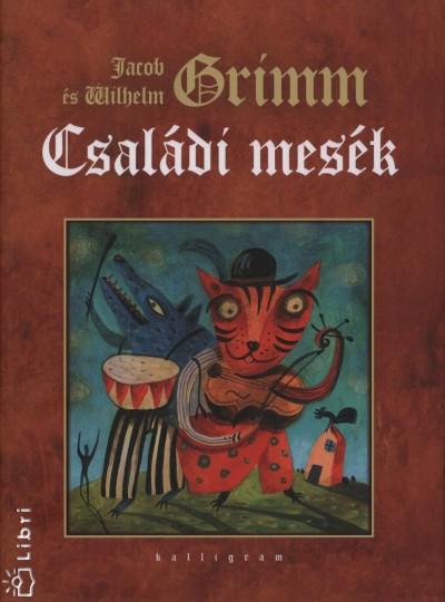 Carl Wilhelm Grimm - Jacob Grimm - Családi mesék