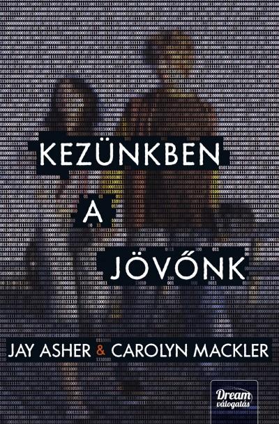 Jay Asher - Carolyn Mackler - Kezünkben a jövőnk