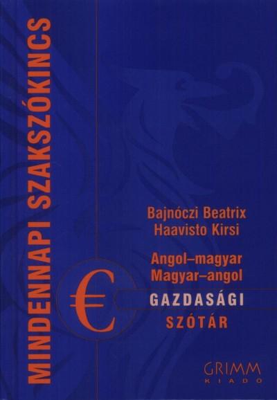 Bajnóczi Beatrix  (Szerk.) - Haavisto Kirsi  (Szerk.) - Angol-magyar, magyar-angol gazdasági szótár