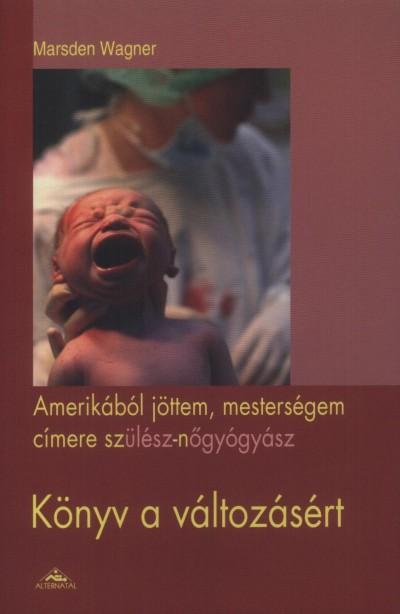 Marsden Wagner - Amerikából jöttem, mesterségem címere szülész-nőgyógyász