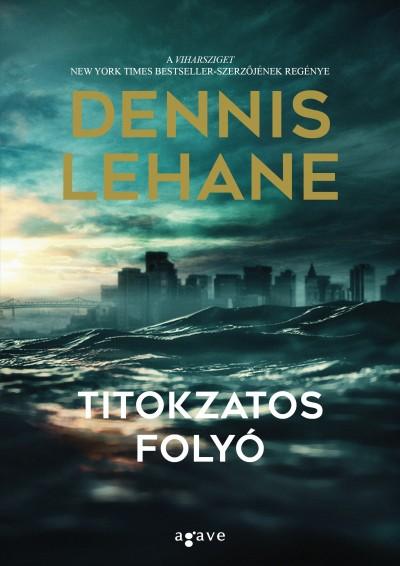 Dennis Lehane - Titokzatos folyó
