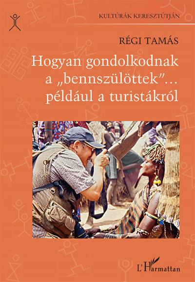 """Régi Tamás - Hogyan gondolkodnak a """"bennszülöttek""""...például a turistákról"""